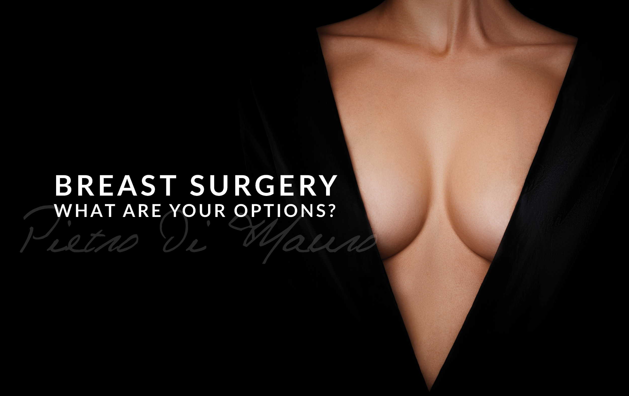 Breast surgery what are my options - Pietro Di Mauro